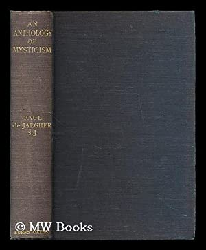 An anthology of mysticism / edited with an introduction and biographical notes by Paul de ...