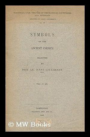 Symbols of the ancient church / selected by Hans Lietzmann: Lietzmann, Hans (1875-1942)