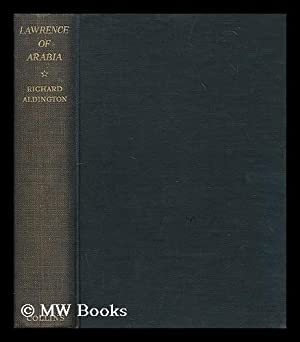 Lawrence of Arabia : a biographical enquiry / by Richard Aldington: Aldington, Richard (1892-...