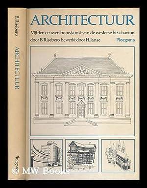 Architectuur : vijftien eeuwen bouwkunst van de westerse beschaving / B. Risebero ; bew. door ...