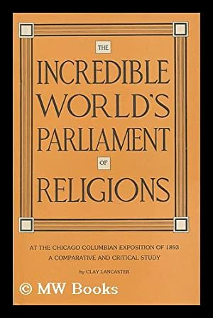 The incredible World's Parliament of Religions at: Lancaster, Clay