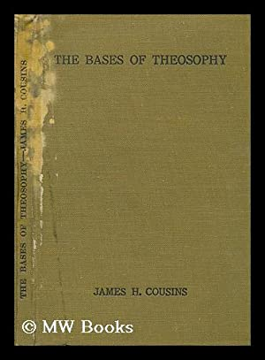 The bases of theosophy : a study in fundamentals : philosophical, psychological, practical / ...