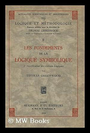Les fondements de la logique symbolique - Justification des Calculs Logiques / par Thomas Greenwood...