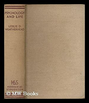 Psychology and life / by Leslie D. Weatherhead . ; forewords by Sir Henry B. Brackenbury . and...