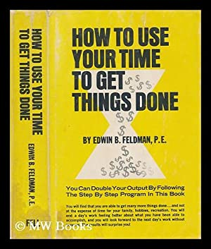 How to use your time to get: Feldman, Edwin B.