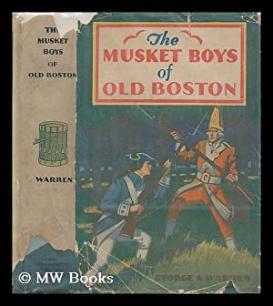 The musket boys of old Boston, or, The first blow for liberty: Warren, George A.