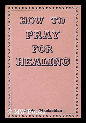 How to pray for healing: Maclachlan, Lewis