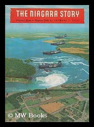 The Niagara story. Pictorial guide to Niagara: Yates, Raymond F.