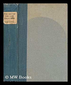 The art of the Low Countries / studies by Wilhelm R. Valentiner ; translated by Mrs. Schuyler Van ...