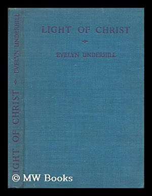 Light of Christ : addresses given at: Underhill, Evelyn (1875-1941)