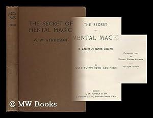 The secret of mental magic : a: Atkinson, William Walker