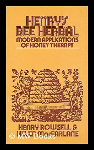 Henry's bee herbal : modern applications of: Rowsell, Henry