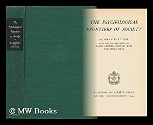 The Psychological Frontiers of Society / by Abram Kardiner, with the Collaboration of Ralph ...