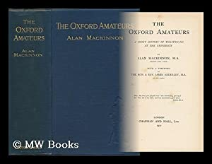 The Oxford Amateurs, a Short History of Theatricals At the University, by Alan Mackinnon . with a ...