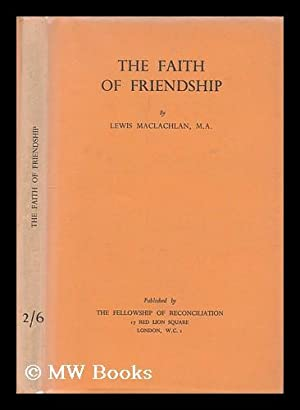The faith of friendship / by Lewis: Maclachlan, Lewis