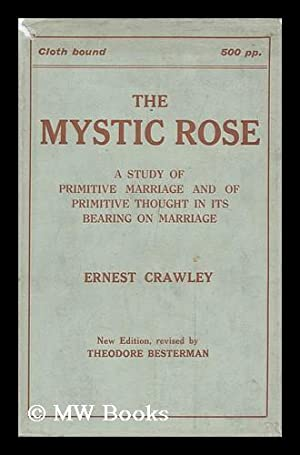 The Mystic Rose; a Study of Primitive Marriage and of Primitive Thought in its Bearing on Marriage:...