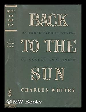 Back to the sun : on three typical grades of occult awareness / Charles Whitby: Whitby, ...