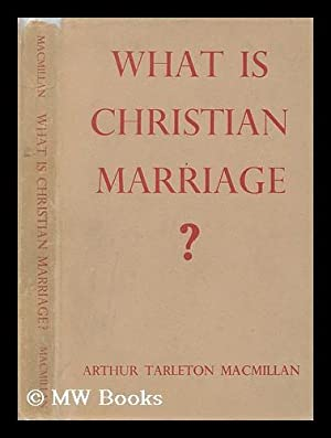 What is Christian marriage? : An examination of the present teaching and practice of the Church of ...