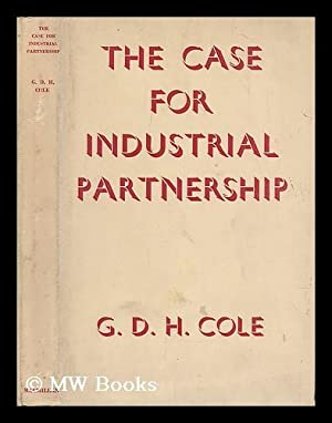 The case for industrial partnership: Cole, G. D. H. (George Douglas Howard) (1889-1959)
