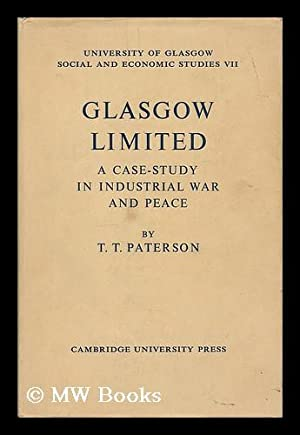 Glasgow Limited : a case-study in industrial war and peace / by T.T. Paterson: Paterson, ...