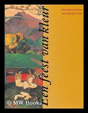 Een feest van kleur : post-impressionisten uit particulier bezit / John Sillevis; Hans Verbeek...