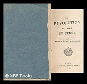 Une revolution doit avoir un terme / par le comte Donatien de Sesmaisons: Sesmaisons, Donatien...