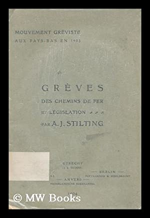 Les Greves des chemins de fer et legislation / par A.J. Stilting: Stilting, A. J.