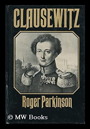 Clausewitz : a biography: Parkinson, Roger (1939- )