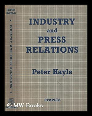 Industry and press relations : a guide: Hayle, Peter