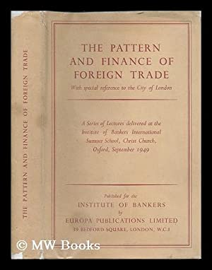 The pattern and finance of foreign trade: Institute of Bankers