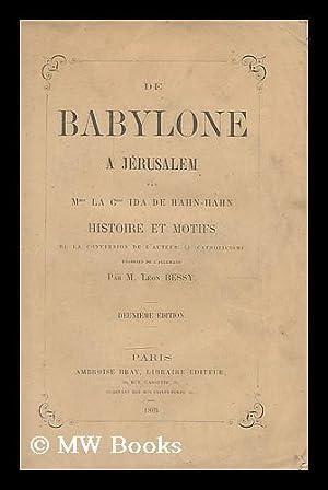 De Babylone a Jerusalem : histoire et motifs de la conversation de l'auteur au Catholicisme &#...