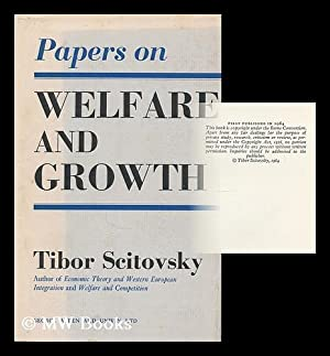 Papers on welfare and growth / Tibor Scitovsky: Scitovsky, Tibor