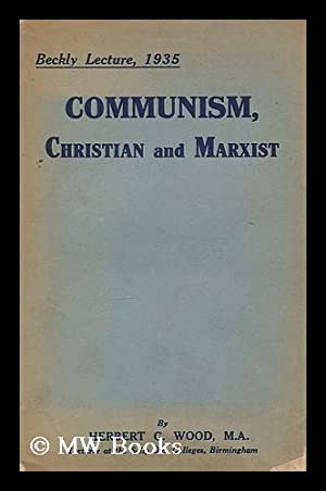 Communism, Christian and Marxist: Wood, Herbert George (1879-1963). Social Service Lecture Trust (...