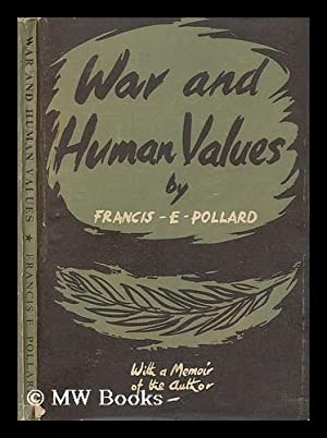 War and Human Values : an essay on the immorality of war / by Francis E Pollard: Pollard, Francis ...
