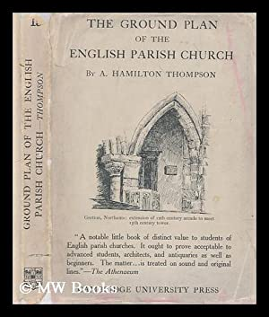 The ground plan of the English parish church / by A. Hamilton Thompson: Thompson, A. Hamilton ...