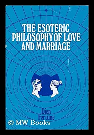 The esoteric philosophy of love and marriage / by Dian Fortune: Fortune, Dian