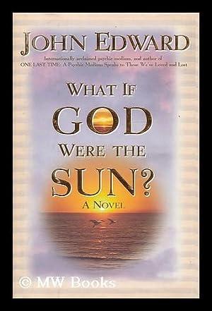 What if God were the sun? A: Edward, John (John