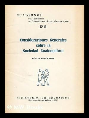 Consideraciones generales sobre la sociedad guatemalteca / Flavio Rojas Lima: Rojas Lima, ...