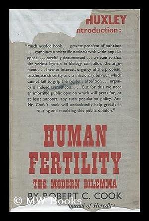 Human fertility : the modern dilemma / Robert C. Cook ; with an introduction by Julian Huxley:...