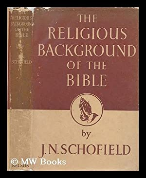 The religious background of the Bible / by J.N. Schofield: Schofield, J. N. (John Noel) (b. 1899)