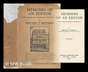 Memoirs of an editor : fifty years of American journalism / by Edward P. Mitchell: Mitchell, ...