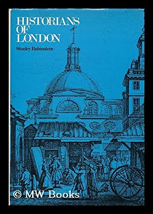 Historians of London : an account of the many surveys, histories, perambulations, maps and ...
