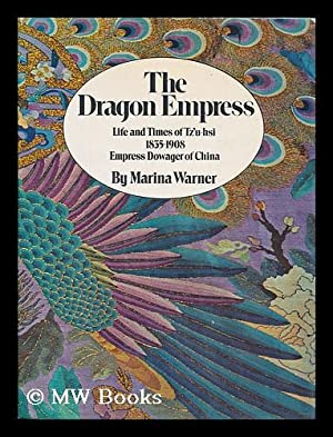 The dragon empress : life and times of Tz'u-hsi, 1835-1908, Empress dowager of China: Warner, ...