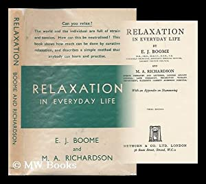 Relaxation in everyday life / by E. J. Boome and M. A. Richardson ; with an appendix on ...