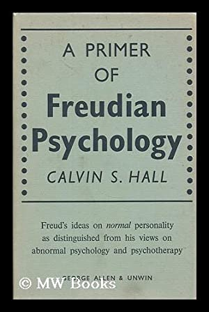 A primer of Freudian psychology: Hall, Calvin S. (Calvin Springer)