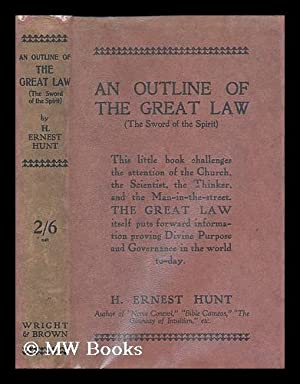 An Outline of the Great Law : The sword of the spirit: Hunt, H. Ernest (Harry Ernest)
