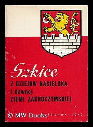 Szkice z dziejow Nasielska i dawnej Ziemi Zakroczymskiej. Praca zbiorowa pod redakcja Stanislawa ...