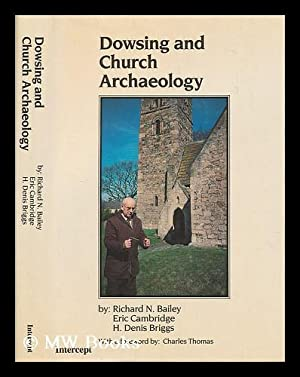 Dowsing and church archaeology / by Richard N. Bailey, Eric Cambridge and H. Denis Briggs ; ...