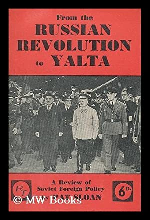 From the Russian revolution to Yalta : a review of Soviet foreign policy / by Pat Sloan: Sloan...
