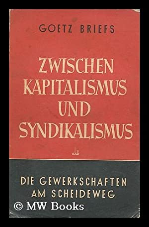 Zwischen Kapitalismus und Syndicalismus : die Gewerkschaften am Scheideweg / Gotz A. Briefs: ...